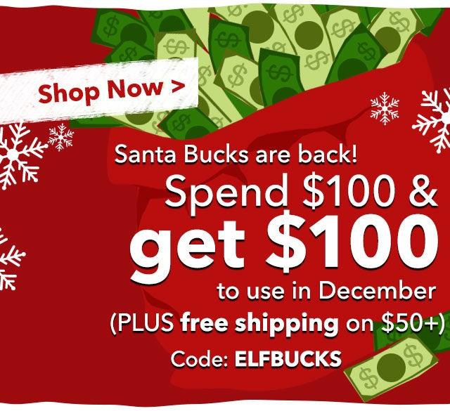 Santa Bucks are back! Spend $100, get $100 to use in December (PLUS free shipping on $50+) code: ELFBUCKS Start Shopping >
